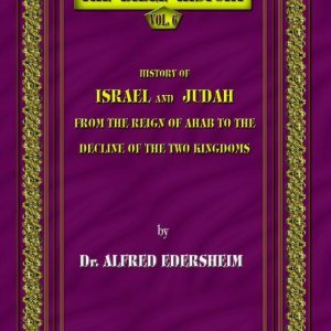 The Bible History - History of Israel and Judah, from the Reign of Ahab to the Decline of the Two Kingdoms