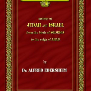 The Bible History - History of Judah and Israel from the Birth of Solomon to the Reign of Ahab.