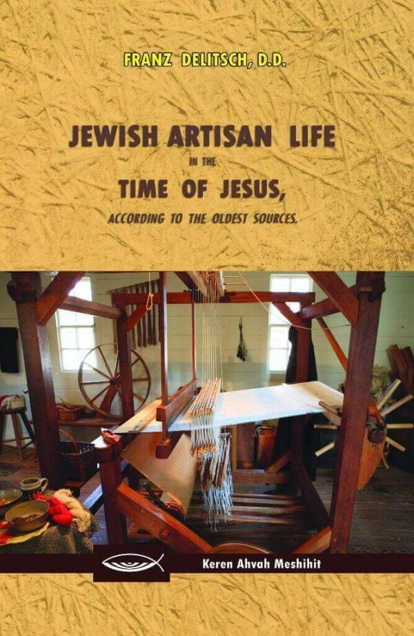 Jewish Artisan Life in the time of Jesus According to the Oldest Sources