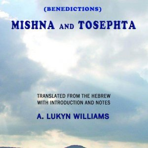 Tractate Berakoth (Benedictions) Mishna and Tosephta