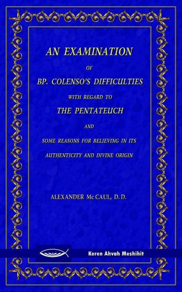 An Examination of Bishop Colenso's Difficulties With Regard to the Pentateuch and Some Reasons for Believing in its Authenticity and Divine Origin