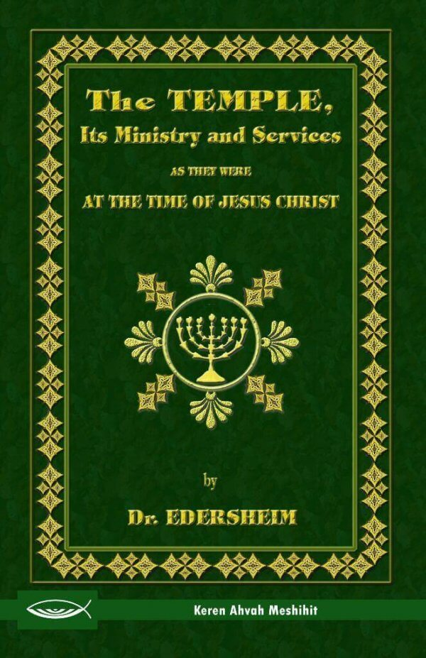 The Temple, Its Ministry and Services as they were at the time of Jesus Christ